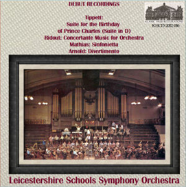 Debut Recordings (1967) of British Orchestral Music - Tippett: Suite for the Birthday of Prince Charles (Suite in D); Ridout: Concertante Music for Orchestra; Mathias: Sinfonietta; Arnold: Divertimento - Leicestershire Schools Symphony Orchestra | Music | Classical