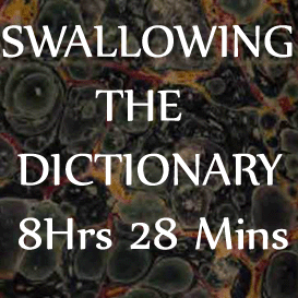 swallowing the dictionary - ripman-  8hrs 28 mins