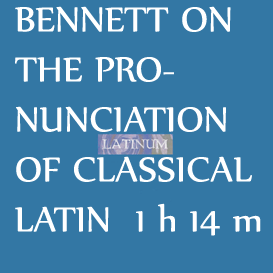 Bennett On the Pronunciation of Classical Latin. length: 1hr 14 mins