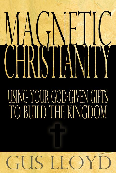 Second Additional product image for - Magnetic Christianity: Using Your God-given Gifts to Build the Kingdom