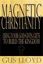 Magnetic Christianity: Using Your God-given Gifts to Build the Kingdom | Audio Books | Religion and Spirituality