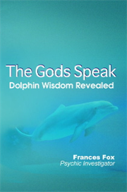 The Gods Speak: Dolphin Wisdom Revealed