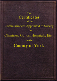 The Certificates of the Commissioners Appointed to Survey the Chantries, Guilds, Hospitals, etc. in the County of York. Parts 1 & 2. | eBooks | Reference